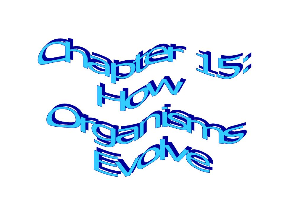 Chapter 15: How Organisms Evolve