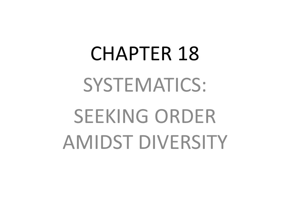 SYSTEMATICS: SEEKING ORDER AMIDST DIVERSITY