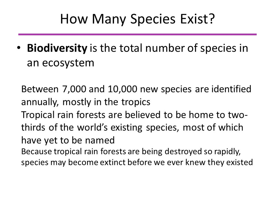 How Many Species Exist Biodiversity is the total number of species in an ecosystem.