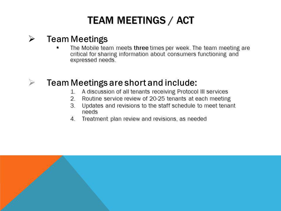Team Meetings / ACT Team Meetings Team Meetings are short and include: