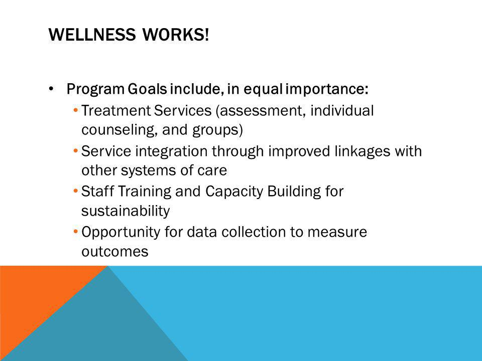 Wellness Works! Program Goals include, in equal importance: