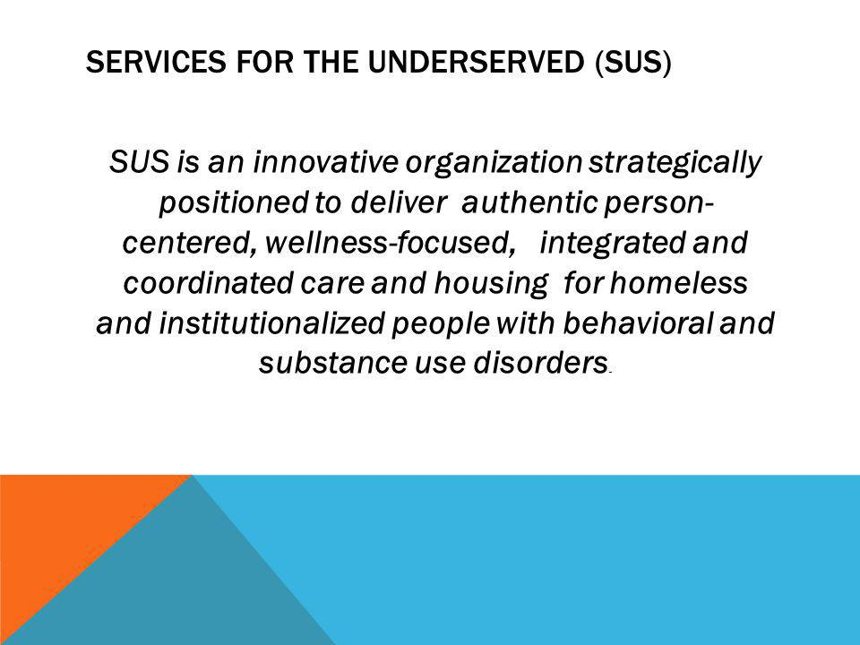 Services for the Underserved (SUS)