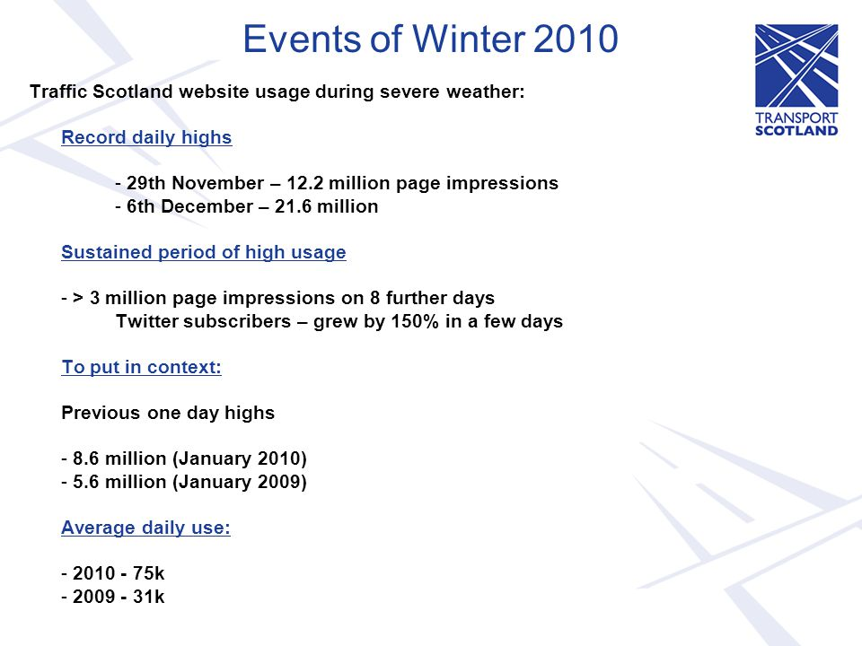 Events of Winter 2010 Traffic Scotland website usage during severe weather: Record daily highs. - 29th November – 12.2 million page impressions.