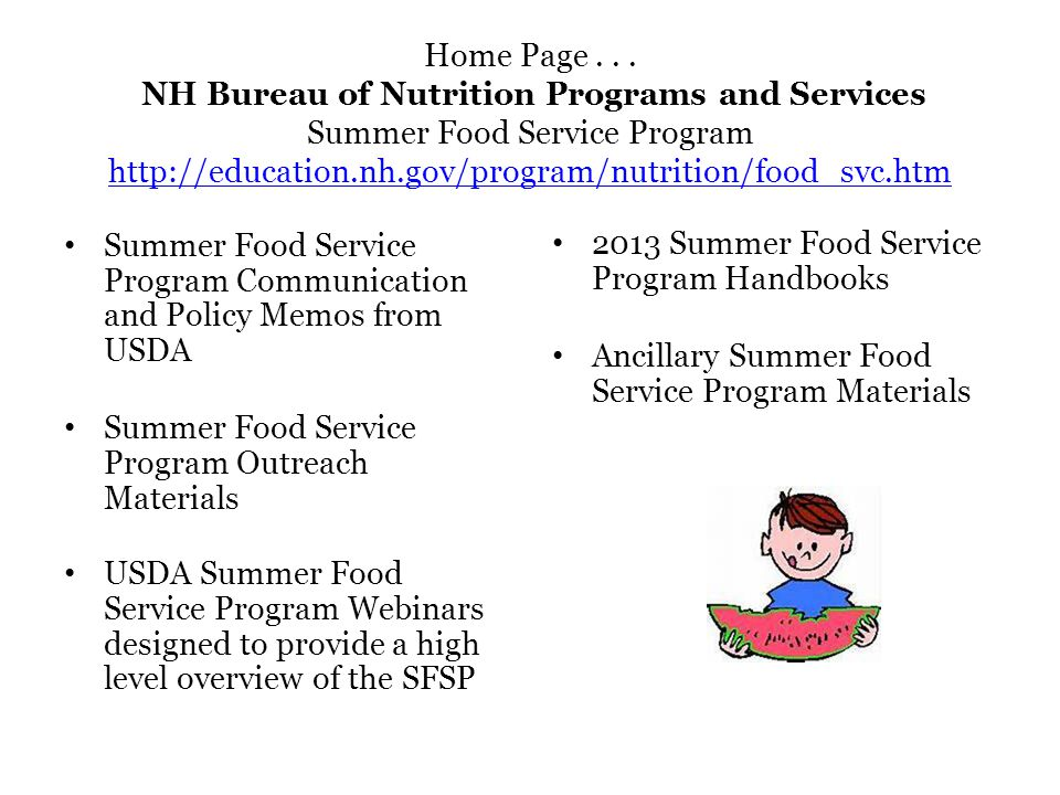 Home Page . . . NH Bureau of Nutrition Programs and Services Summer Food Service Program http://education.nh.gov/program/nutrition/food_svc.htm