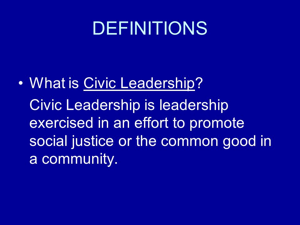 DEFINITIONS What is Civic Leadership