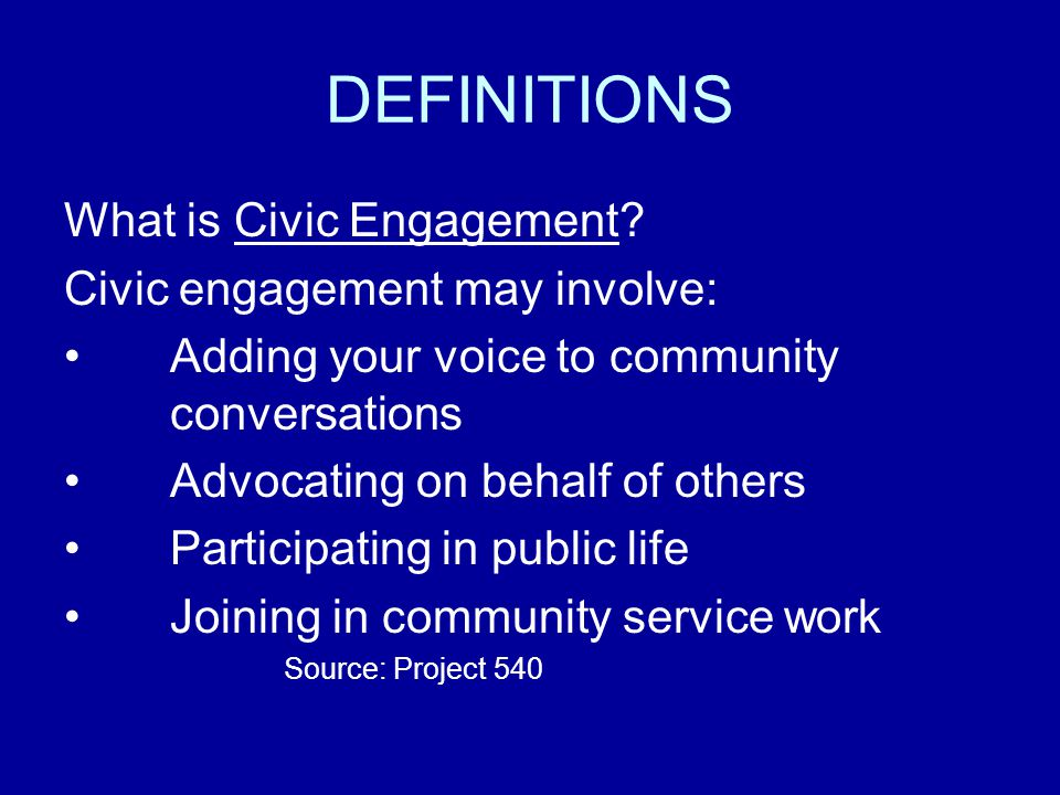 DEFINITIONS What is Civic Engagement Civic engagement may involve: