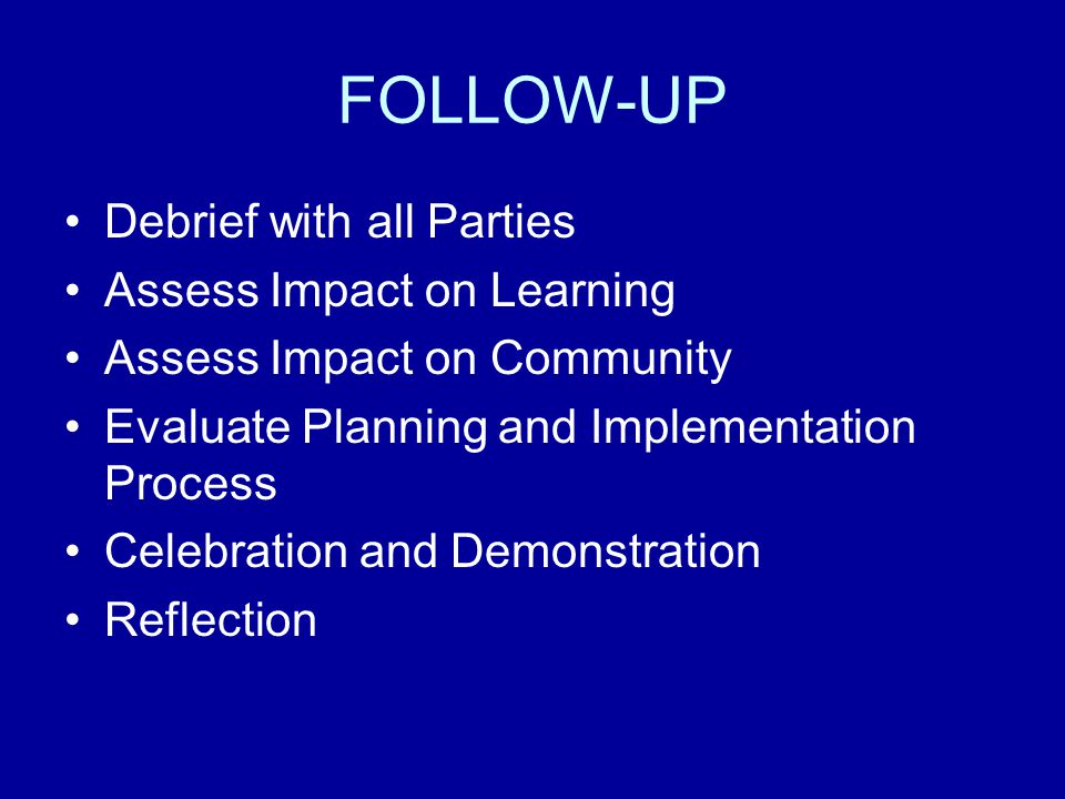 FOLLOW-UP Debrief with all Parties Assess Impact on Learning