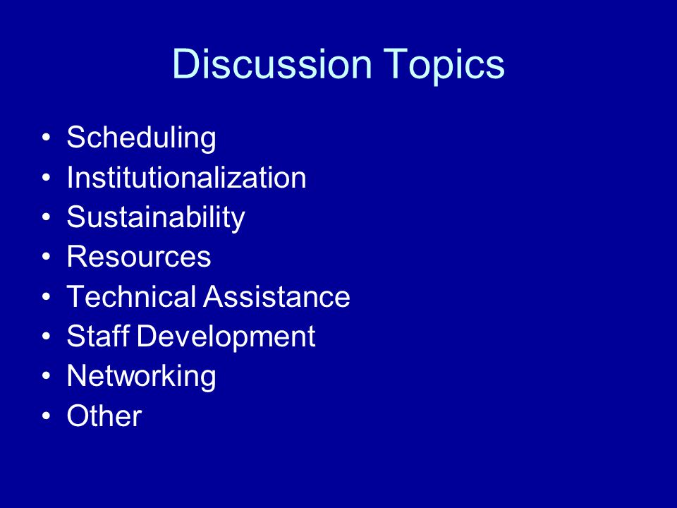Discussion Topics Scheduling Institutionalization Sustainability
