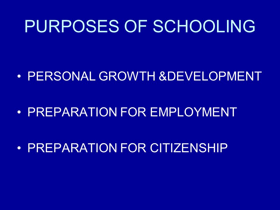 PURPOSES OF SCHOOLING PERSONAL GROWTH &DEVELOPMENT