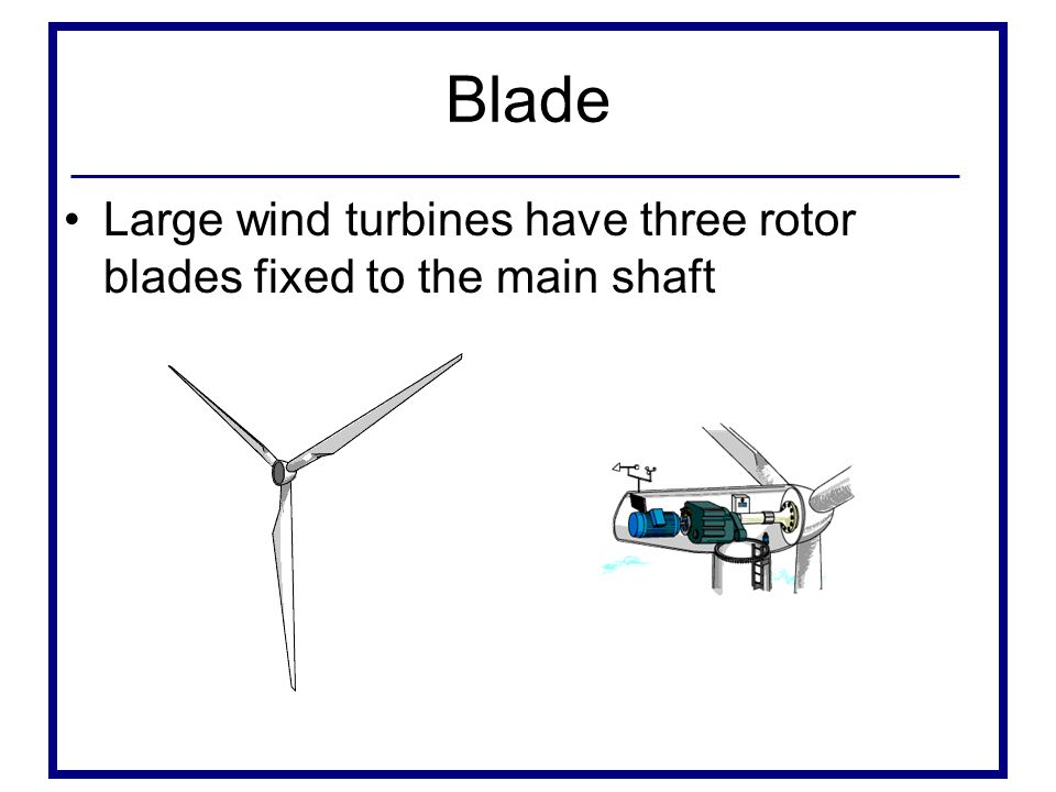 Blade Large wind turbines have three rotor blades fixed to the main shaft