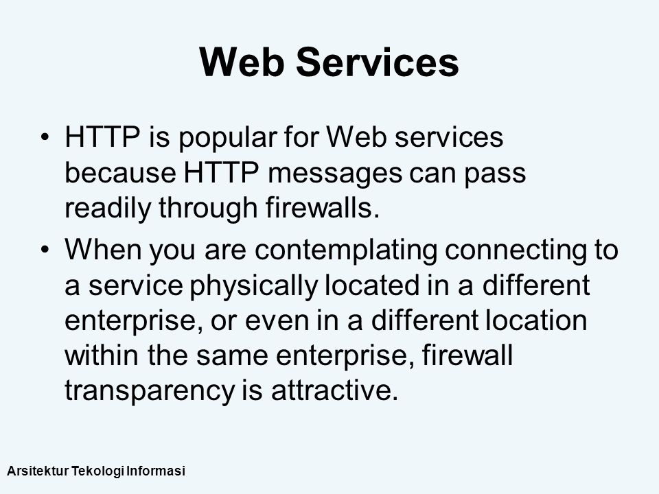 Web Services HTTP is popular for Web services because HTTP messages can pass readily through firewalls.