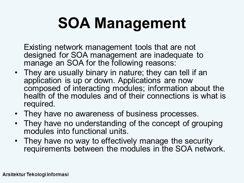 SOA Management Existing network management tools that are not designed for SOA management are inadequate to manage an SOA for the following reasons: