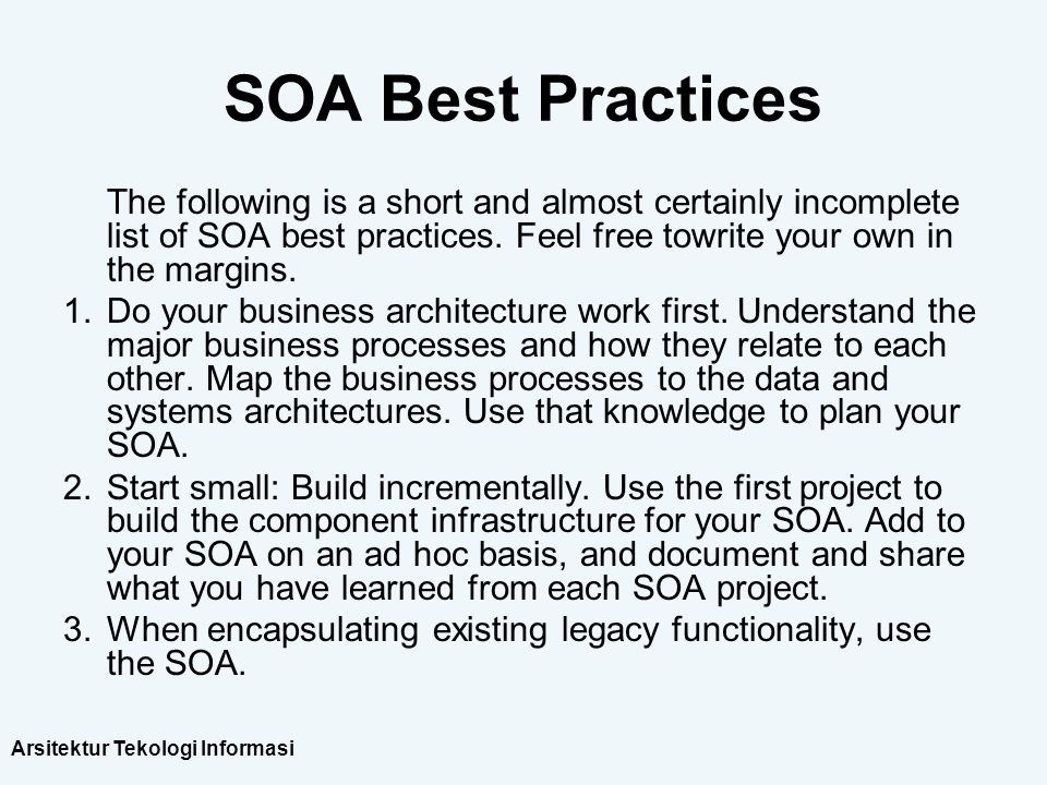 SOA Best Practices The following is a short and almost certainly incomplete list of SOA best practices. Feel free towrite your own in the margins.