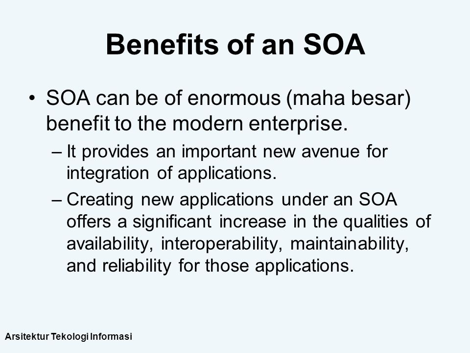 Benefits of an SOA SOA can be of enormous (maha besar) benefit to the modern enterprise.