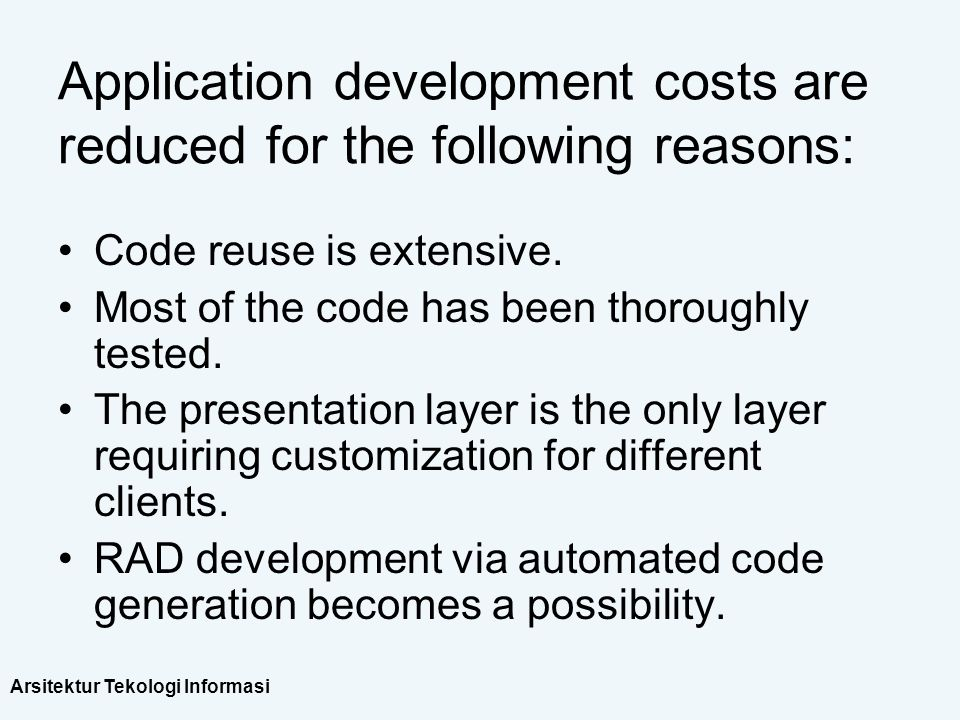 Application development costs are reduced for the following reasons: