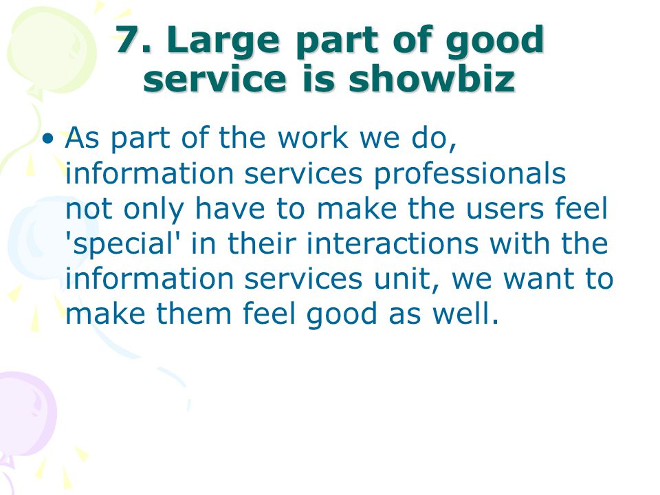 7. Large part of good service is showbiz