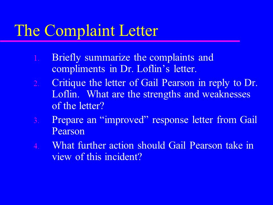 The Complaint Letter Briefly summarize the complaints and compliments in Dr. Loflin's letter.