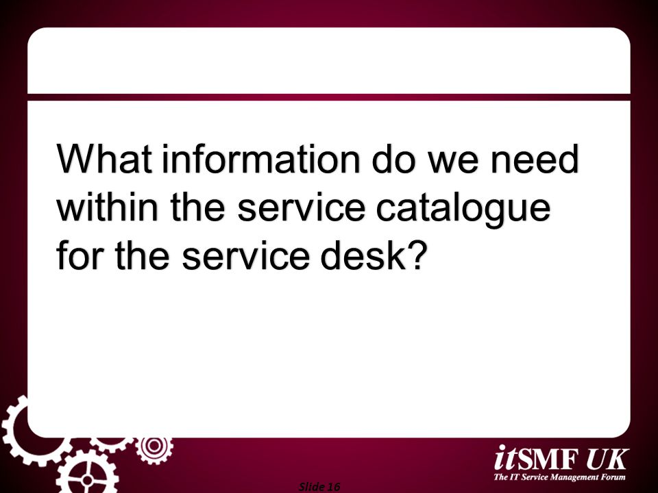 What information do we need within the service catalogue for the service desk