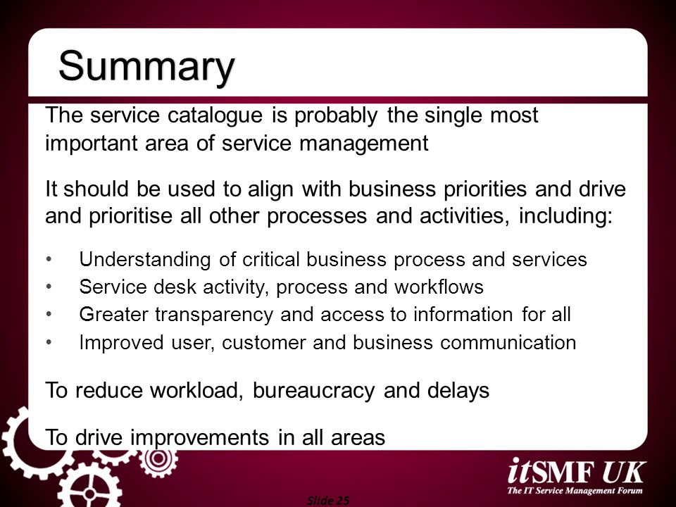 Summary The service catalogue is probably the single most important area of service management.