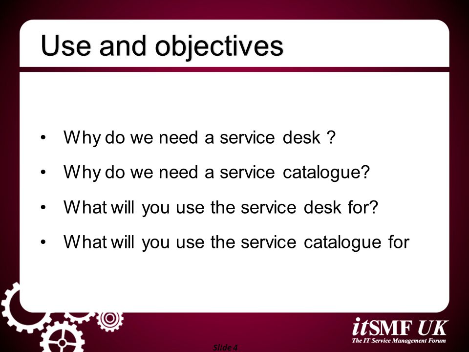 Use and objectives Why do we need a service desk