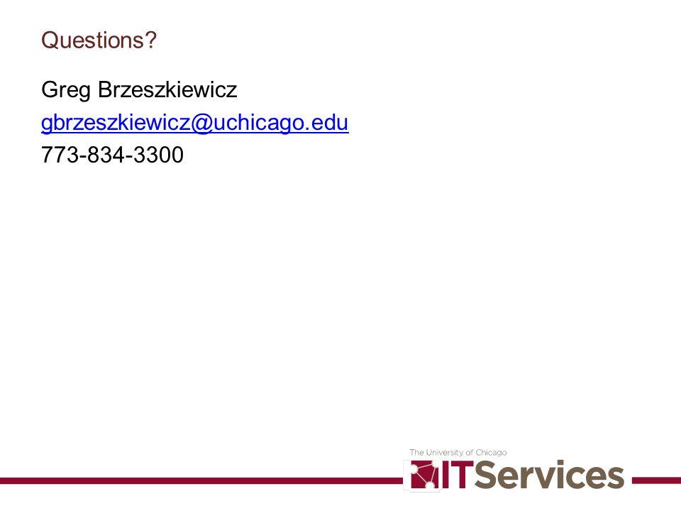 Questions Greg Brzeszkiewicz gbrzeszkiewicz@uchicago.edu 773-834-3300