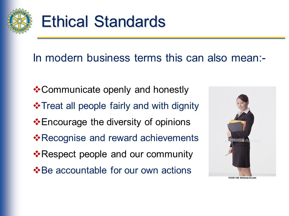 Ethical Standards In modern business terms this can also mean:-