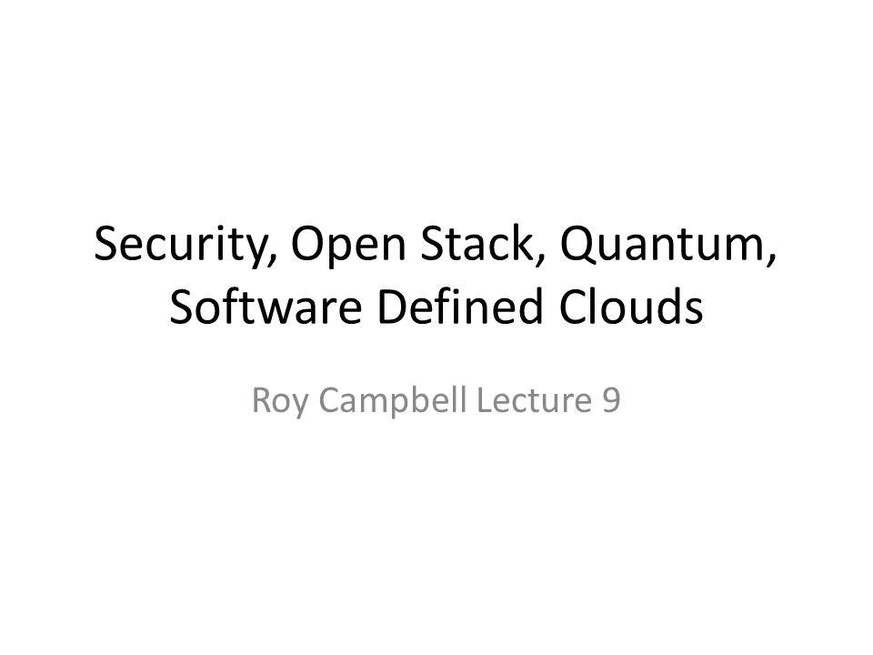 Security, Open Stack, Quantum, Software Defined Clouds