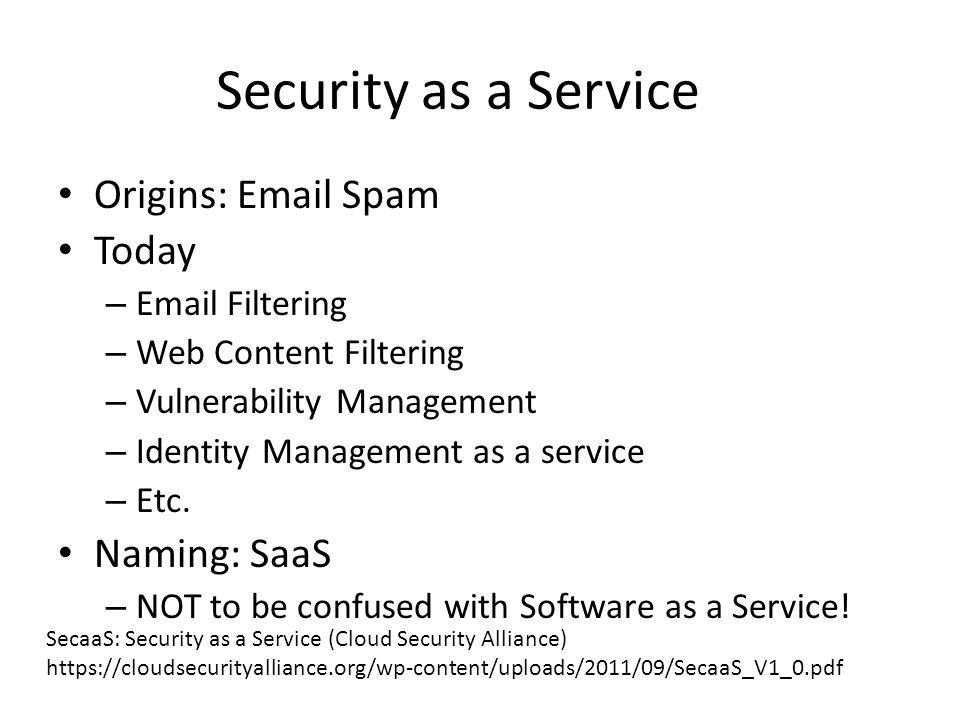 Security as a Service Origins: Email Spam Today Naming: SaaS