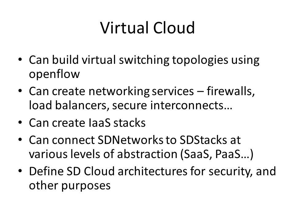Virtual Cloud Can build virtual switching topologies using openflow
