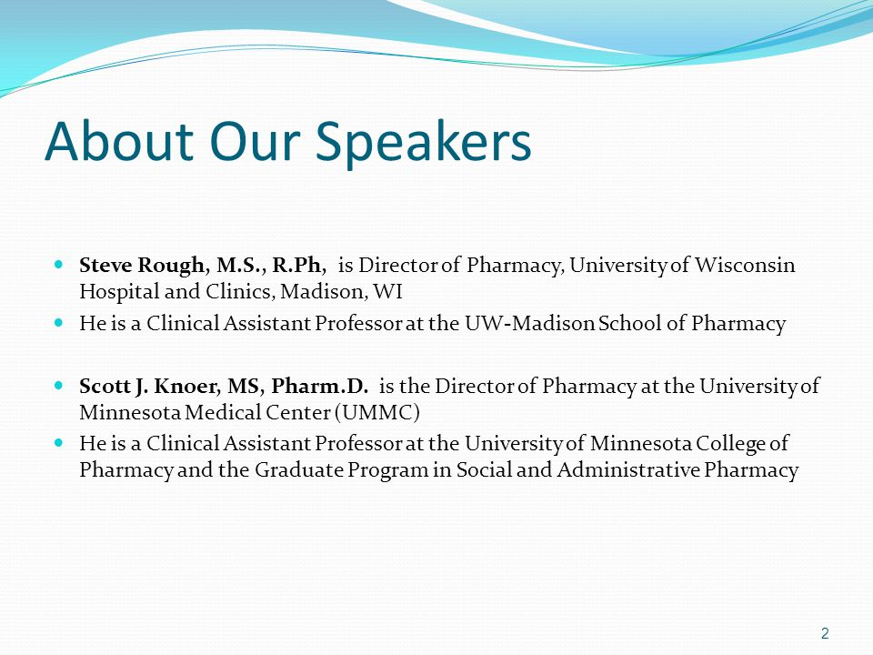 About Our Speakers Steve Rough, M.S., R.Ph, is Director of Pharmacy, University of Wisconsin Hospital and Clinics, Madison, WI.