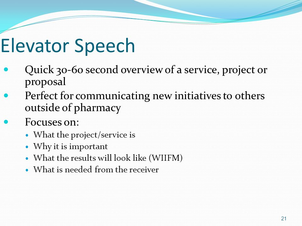 Elevator Speech Quick 30-60 second overview of a service, project or proposal.