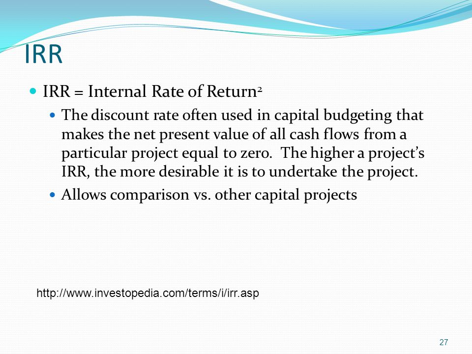 IRR IRR = Internal Rate of Return2