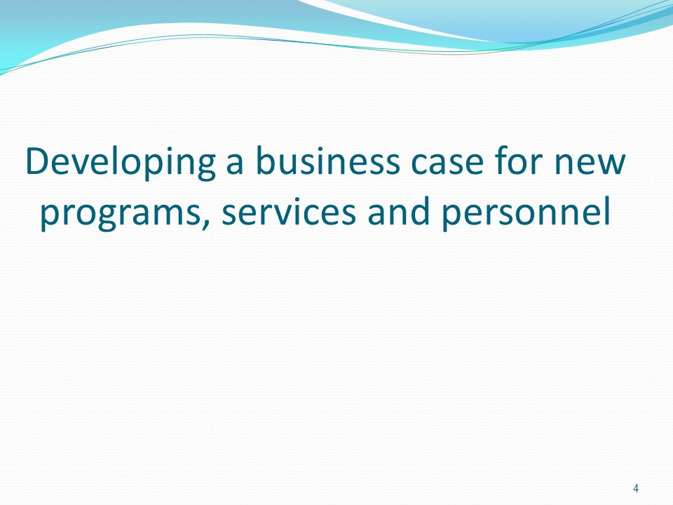 Developing a business case for new programs, services and personnel