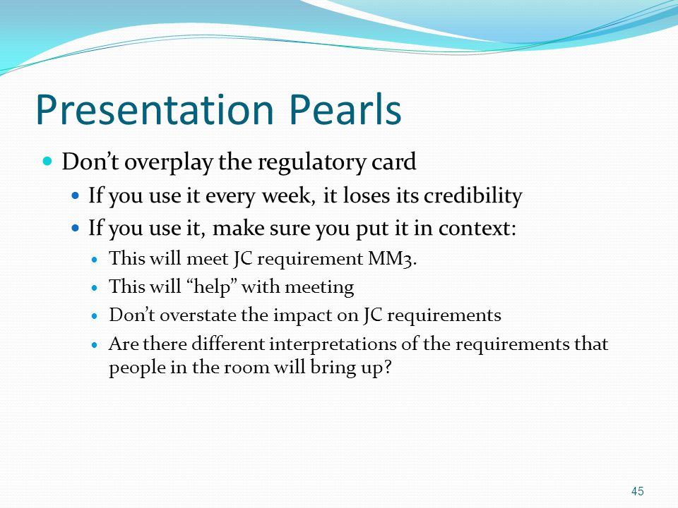Presentation Pearls Don't overplay the regulatory card