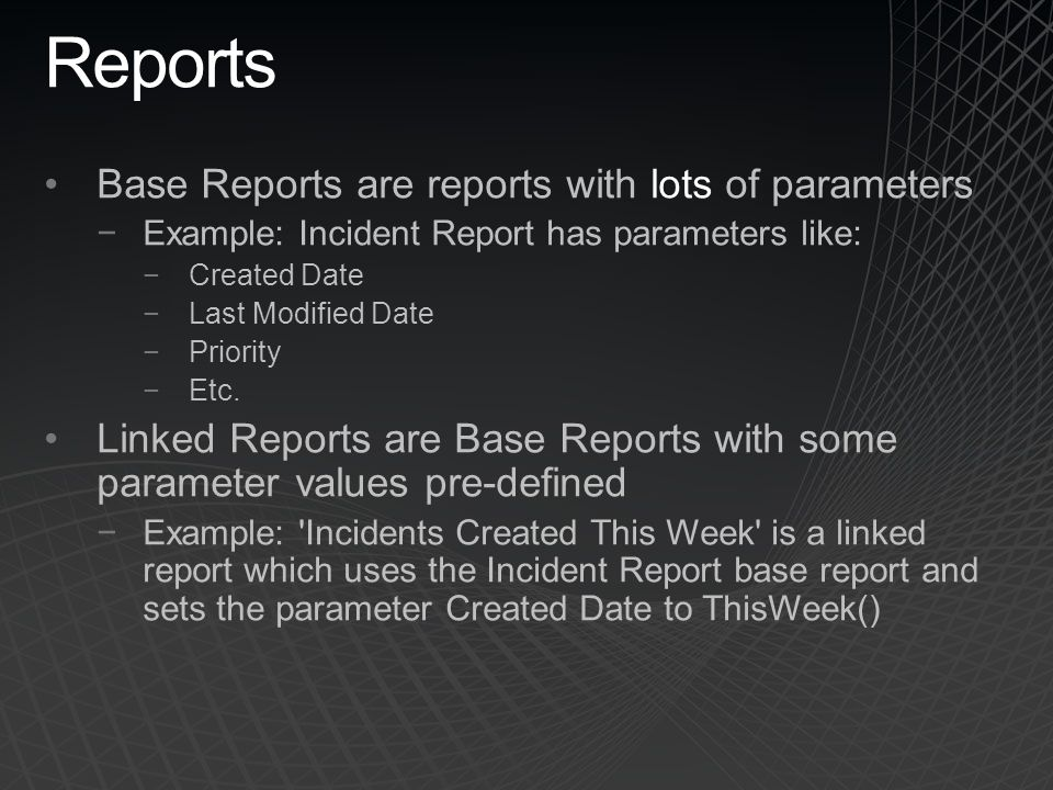 Reports Base Reports are reports with lots of parameters