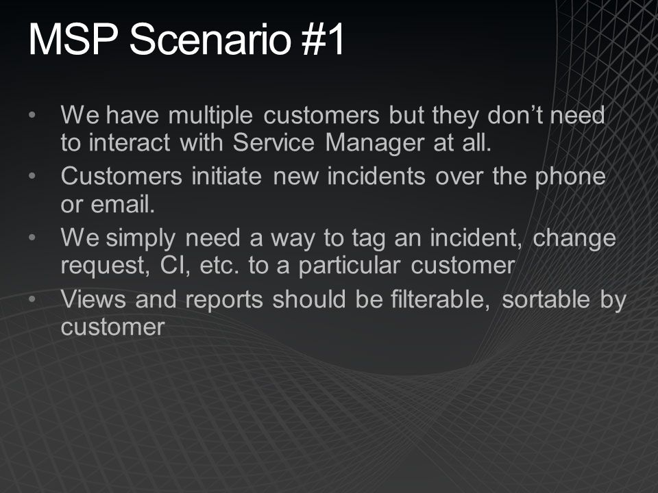 MSP Scenario #1 We have multiple customers but they don't need to interact with Service Manager at all.