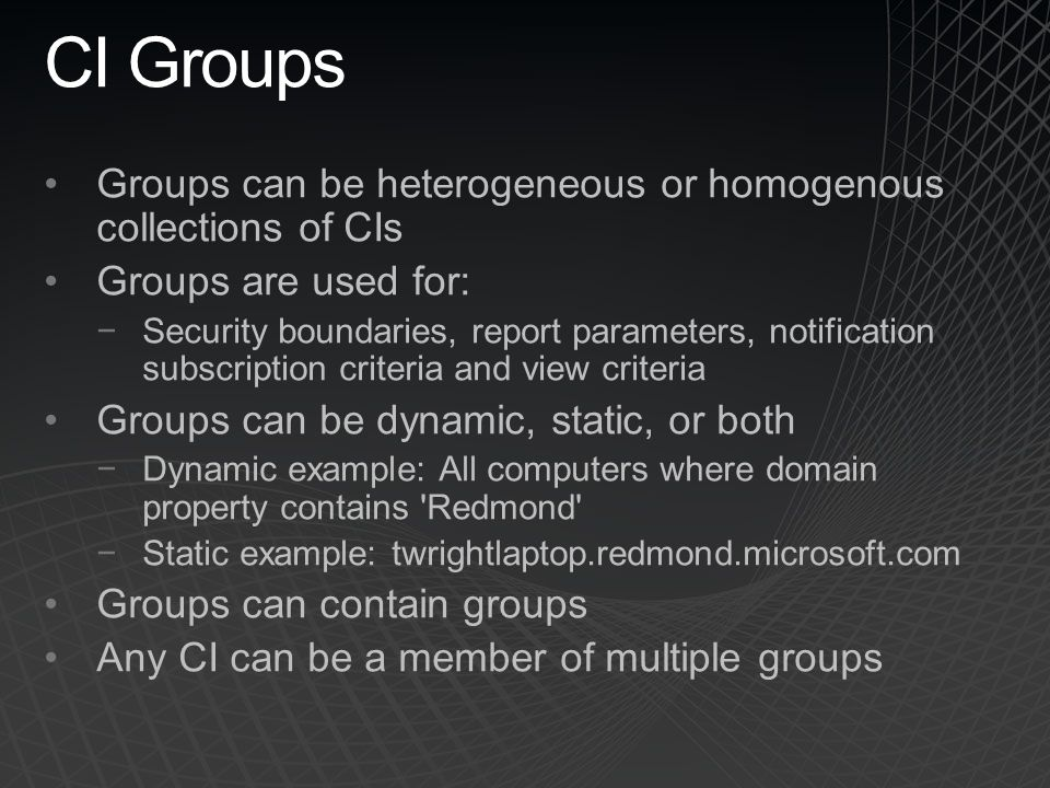 CI Groups Groups can be heterogeneous or homogenous collections of CIs