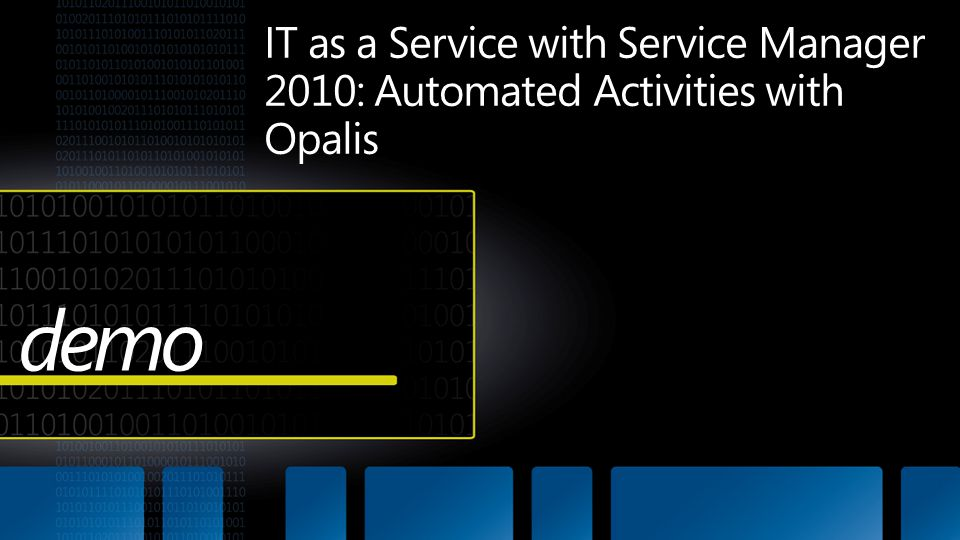 4/1/2017 8:00 AM IT as a Service with Service Manager 2010: Automated Activities with Opalis. demo.
