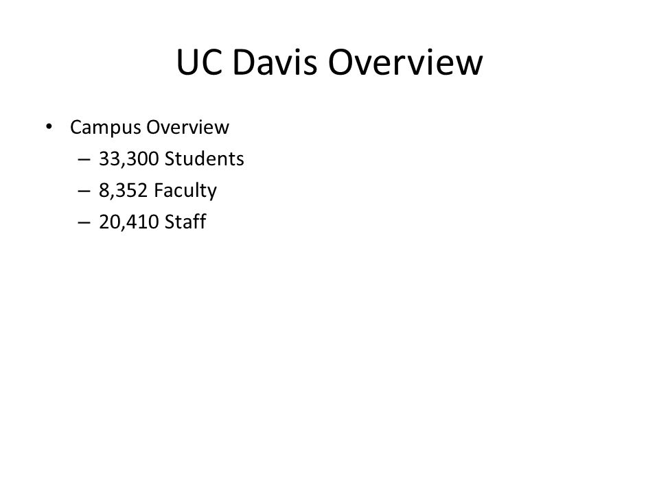 UC Davis Overview Campus Overview 33,300 Students 8,352 Faculty