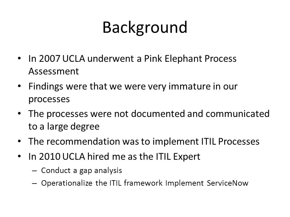 Background In 2007 UCLA underwent a Pink Elephant Process Assessment