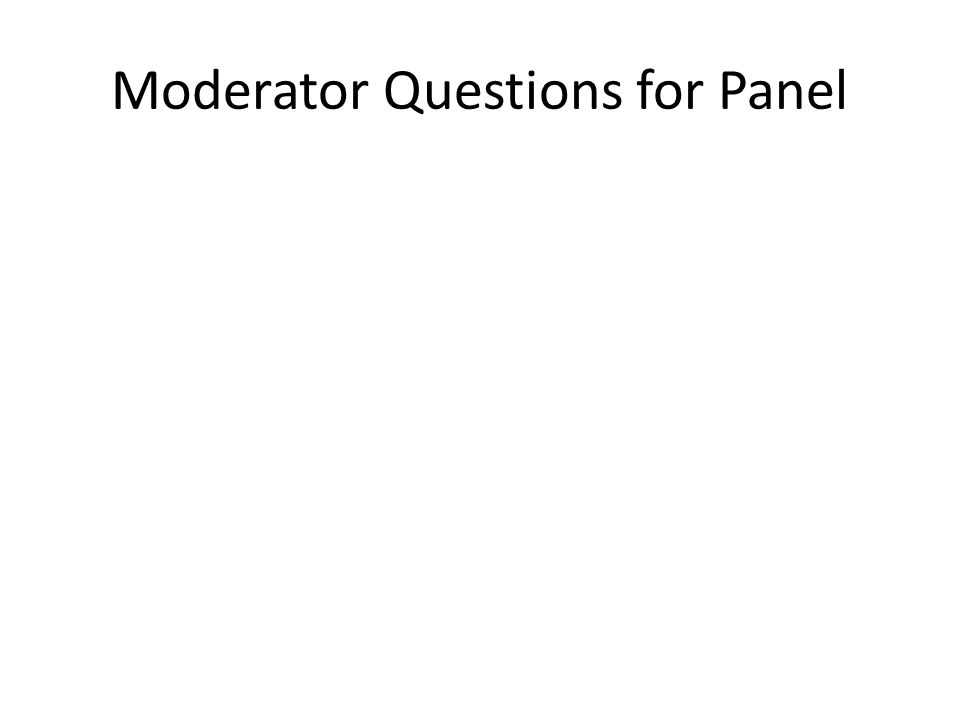 Moderator Questions for Panel