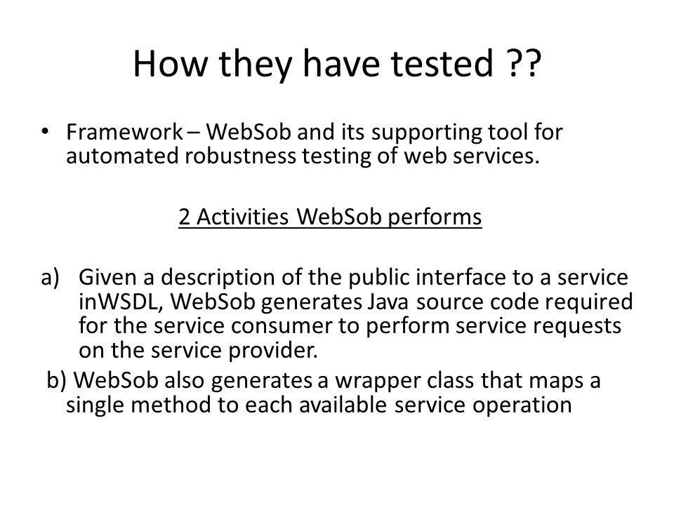 How they have tested Framework – WebSob and its supporting tool for automated robustness testing of web services.