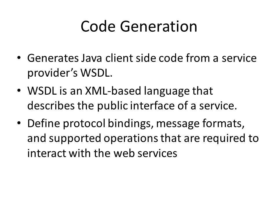Code Generation Generates Java client side code from a service provider's WSDL.