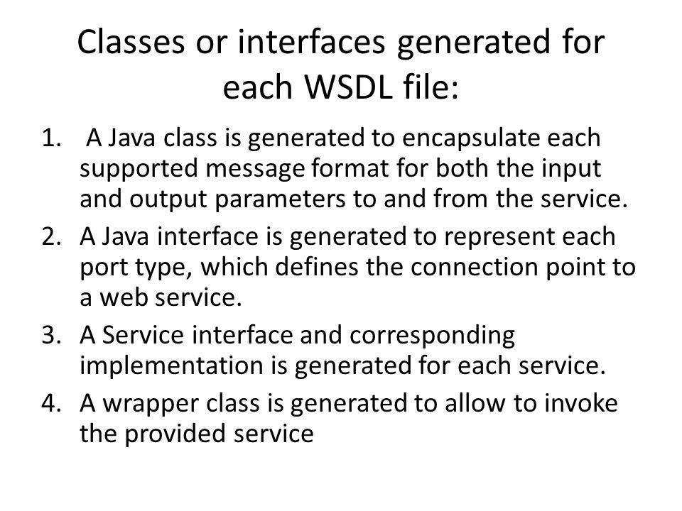 Classes or interfaces generated for each WSDL file: