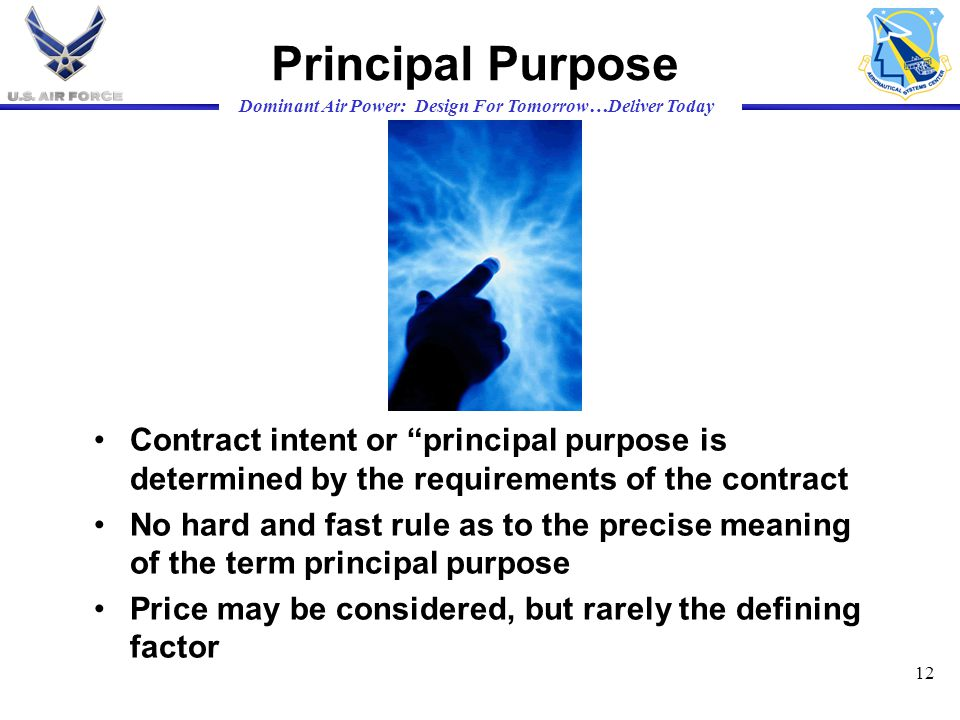 Principal Purpose Contract intent or principal purpose is determined by the requirements of the contract.