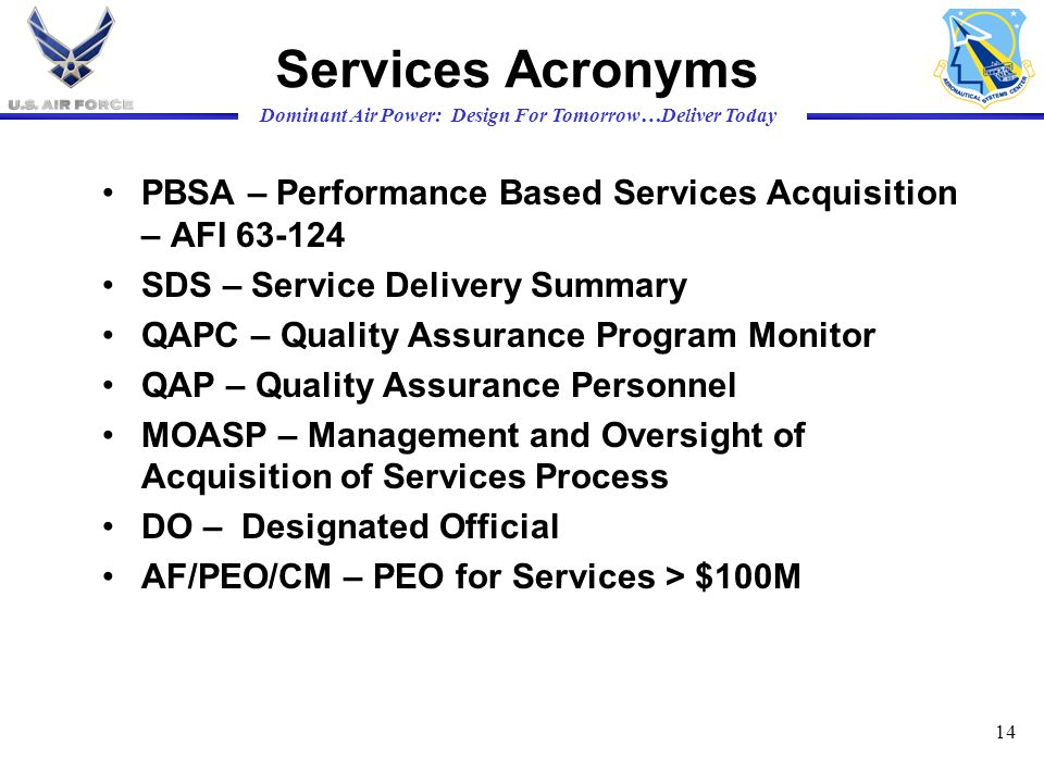 Services Acronyms PBSA – Performance Based Services Acquisition – AFI 63-124. SDS – Service Delivery Summary.