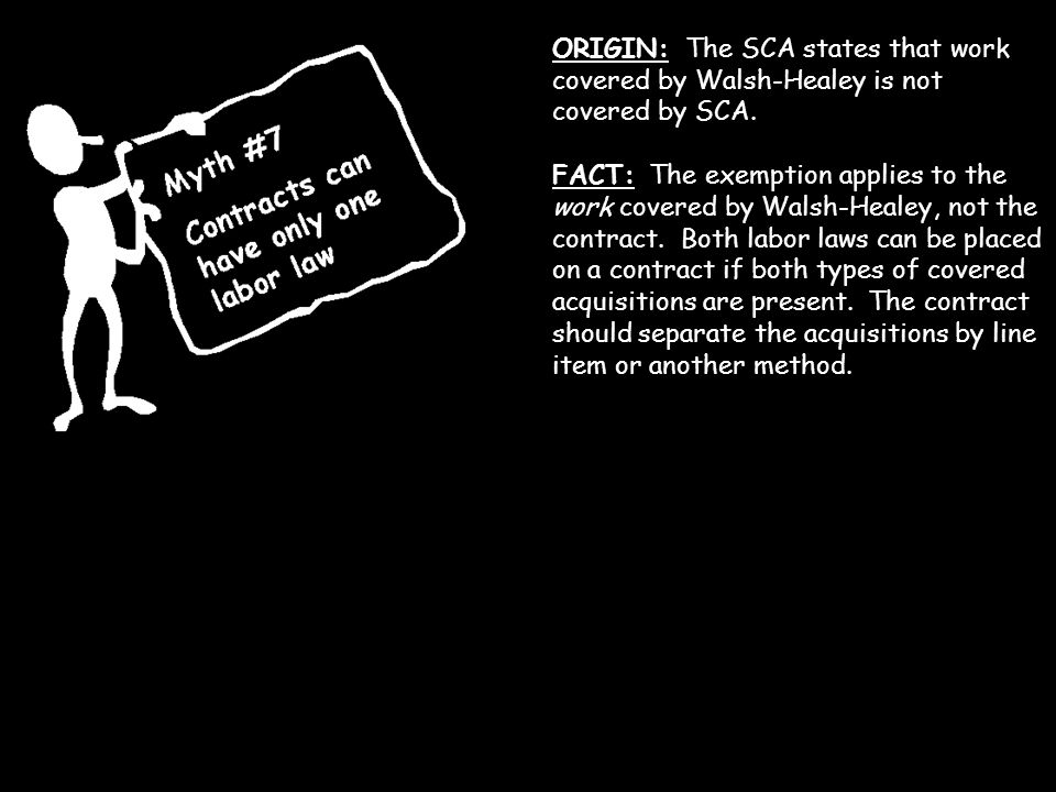ORIGIN: The SCA states that work covered by Walsh-Healey is not covered by SCA.
