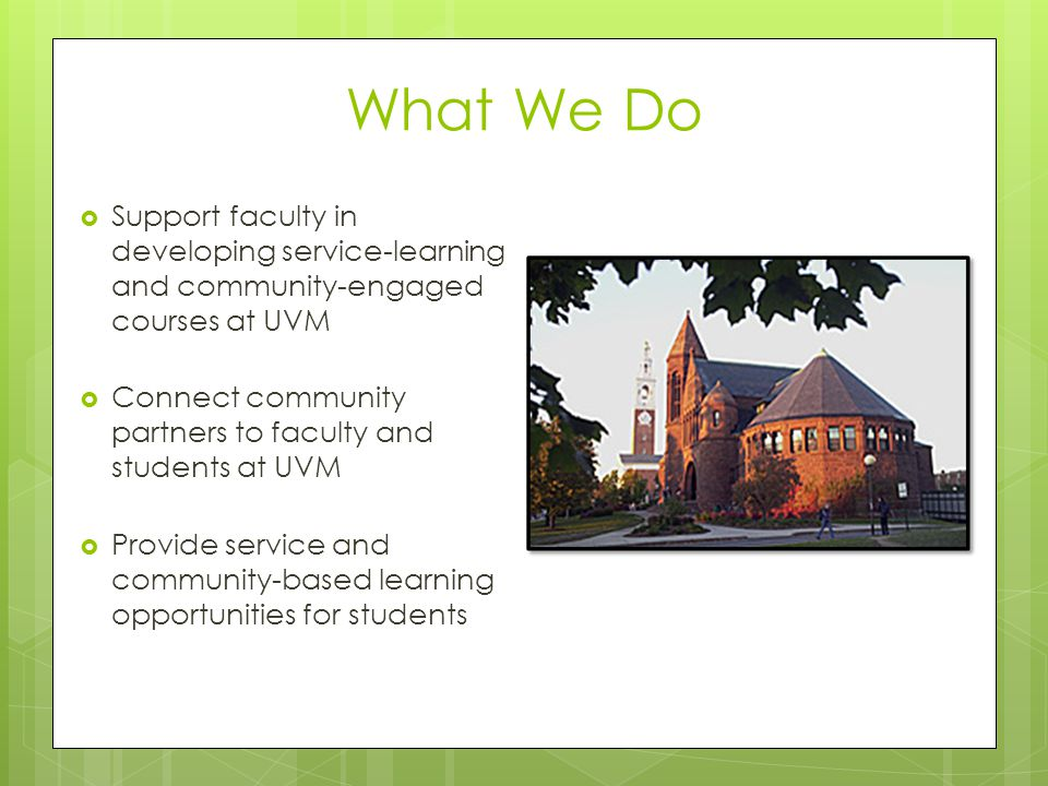 What We Do Support faculty in developing service-learning and community-engaged courses at UVM.
