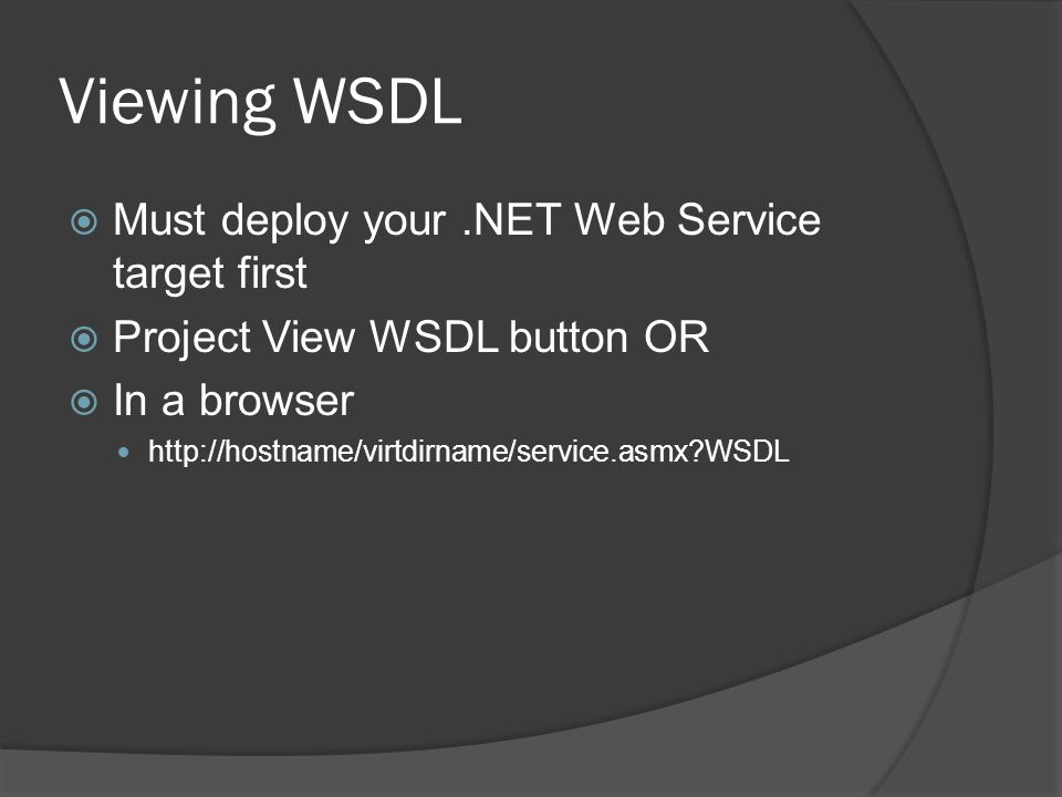 Viewing WSDL Must deploy your .NET Web Service target first