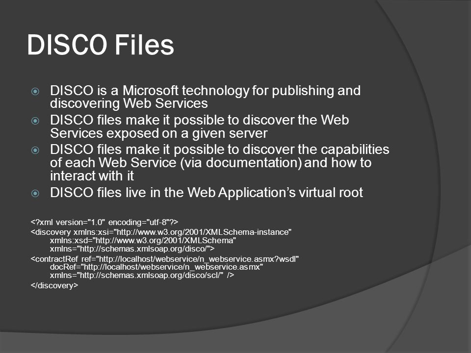 DISCO Files DISCO is a Microsoft technology for publishing and discovering Web Services.